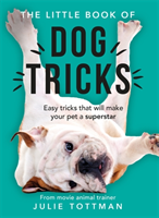 Little Book of Dog Tricks - Easy tricks that will give your pet the spotlight they deserve (Tottman Julie)(Paperback / softback)