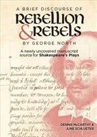 """A Brief Discourse of Rebellion and Rebels"" by George North - A Newly Uncovered Manuscript Source for Shakespeare's Plays (McCarthy Dennis)(Pevná vazba)"