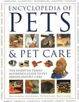 Pets & Pet Care, The Encyclopedia of - The essential family reference guide to pet breeds and pet ca
