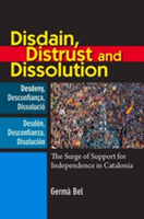 Disdain, Distrust & Dissolution - The Surge of Support for Independence in Catalonia (Bel Germa)(Pevná vazba)