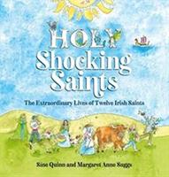 Holy Shocking Saints - The Extraordinary Lives of Twelve Irish Saints (Quinn Sine)(Pevná vazba)