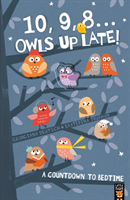 10, 9, 8 ... Owls Up Late! - A Countdown to Bedtime (Deutsch Georgiana)(Paperback)