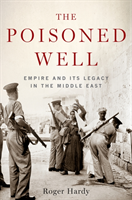 Poisoned Well - Empire and its Legacy in the Middle East (Hardy Roger)(Paperback)