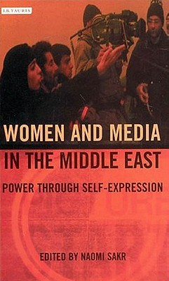 Women and Media in the Middle East - Power Through Self-expression(Paperback / softback)
