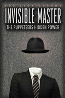 Invisible Master - Secret Chiefs, Unknown Superiors, and the Puppet Masters Who Pull the Strings of Occult Power from the Alien World (Zagami Leo Lyon)(Paperback / softback)