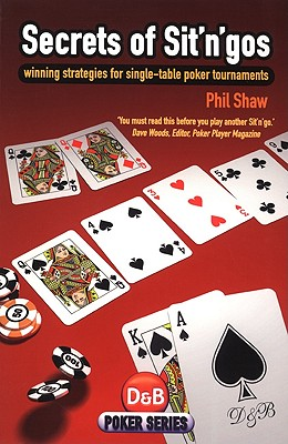 Secrets of Sit'n'Gos - Winning Strategies for Single-table Poker Tournaments (Shaw Phil)(Paperback /