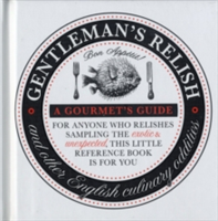 Gentleman's Relish and Other Culinary Oddities - A Gourmet's Guide for Anyone Who Relishes Sampling