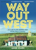 Way Out West - A Guide to the Hidden Joys of the West Country (Ward Anne)(Paperback)