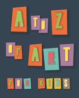To Z of Art for Kids (Collective)(Paperback)