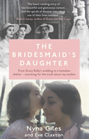 Bridesmaid's Daughter - From Grace Kelly's wedding to a homeless shelter - searching for the truth about my mother (Giles Nyna)(Paperback)