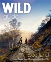 Wild Guide Scotland - Hidden Places, Great Adventures & the Good Life (Grant Kimberley)(Paperback)
