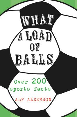 What a Load of Balls - Over 200 Ball Sports Facts (Alderson Alf)(Pevná vazba)