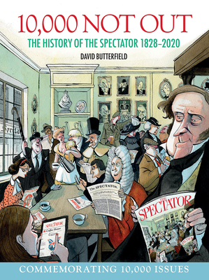10,000 Not Out - The History of The Spectator 1828 - 2020 (Butterfield David)(Paperback / softback)