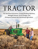 Tractor - The Heartland Innovation, Ground-Breaking Machines, Midnight Schemes, Secret Garages, and Farmyard Geniuses that Mechanized Agriculture (Klancher Lee)(Pevná vazba)