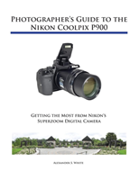 Photographer's Guide to the Nikon Coolpix P900 (White Alexander S)(Paperback)