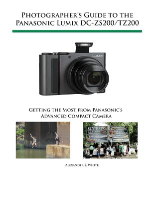 Photographer's Guide to the Panasonic Lumix DC-Zs200/Tz200: Getting the Most from Panasonic's Advanc