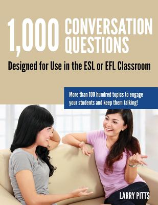1,000 Conversation Questions: Designed for Use in the ESL or Efl Classroom (Pitts Larry W.)(Paperback)