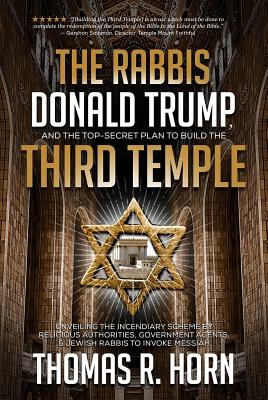 The Rabbis, Donald Trump, and the Top-Secret Plan to Build the Third Temple: Unveiling the Incendiary Scheme by Religious Authorities, Government Agen (Horn Thomas)(Paperback)
