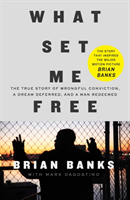 What Set Me Free (The Story That Inspired the Major Motion Picture Brian Banks) - A True Story of Wrongful Conviction, a Dream Deferred, and a Man Redeemed (Banks Brian)(Paperback / softback)