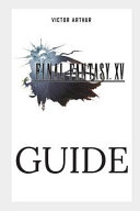 Final Fantasy XV Guide: Walkthrough, Side Quests, Bounty Hunts, Food Recipes, Cheats, Secrets and More (Arthur Victor)(Paperback)