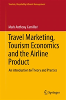 Travel Marketing, Tourism Economics and the Airline Product - An Introduction to Theory and Practice