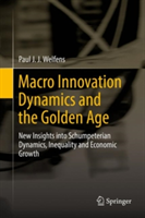 Macro Innovation Dynamics and the Golden Age - New Insights into Schumpeterian Dynamics, Inequality and Economic Growth (Welfens Paul J. J.)(Pevná vazba)
