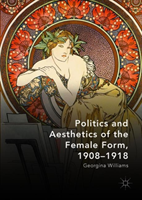 Politics and Aesthetics of the Female Form, 1908-1918 (Williams Georgina)(Pevná vazba)