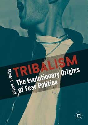 Tribalism: The Evolutionary Origins of Fear Politics - The Evolutionary Origins of Fear Politics (Hobfoll Stevan E.)(Paperback)