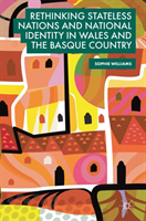 Rethinking Stateless Nations and National Identity in Wales and the Basque Country (Williams Sophie)(Pevná vazba)