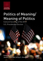 Politics of Meaning/Meaning of Politics - Cultural Sociology of the 2016 U.S. Presidential Election(Pevná vazba)