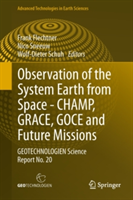 Observation of the System Earth from Space - CHAMP, GRACE, GOCE and Future Missions - GEOTECHNOLOGIEN Science Report No. 20 (Flechtner Frank M.)(Pevná vazba)
