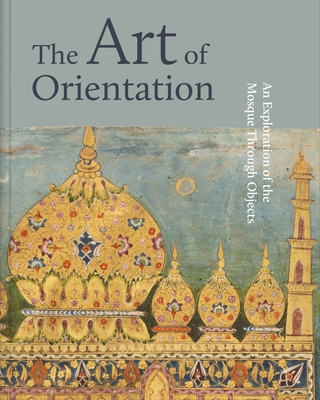 Levně Art of Orientation - An Exploration of the Mosque Through Objects (Trevathan Idries)(Pevná vazba)