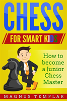 Chess for Smart Kids: How to Become a Junior Chess Master (Templar Magnus)(Paperback)