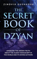 The Secret Book of Dzyan: Unveiling the Hidden Truth about the Oldest Manuscript in the World and Its Divine Authors (Dushkova Zinovia)(Paperback)