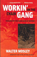 Workin' on the Chain Gang - Shaking Off the Dead Hand of History (Mosley Walter)(Paperback)