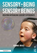 Sensory-Being for Sensory Beings - Creating Entrancing Sensory Experiences (Grace Joanna (Special educational needs and disabilities consultant founder of The Sensory Projects.))(Paperback)