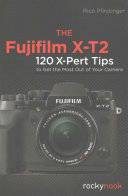 Fujifilm X-T2, the - 115 X-Pert Tips to Get the Most Out of Your Camera (Pfirstinger Rico)(Paperback)