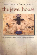 The Jewel House: Elizabethan London and the Scientific Revolution - Elizabethan London and the Scien