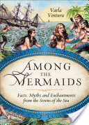 Among the Mermaids - Facts, Myths, and Enchantments from the Sirens of the Sea (Ventura Varla)(Paperback)