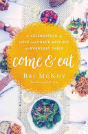 Come and Eat - A Celebration of Love and Grace Around the Everyday Table (McKoy Bri)(Paperback)