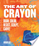 Art of Crayon - Draw, Color, Resist, Sculpt, Carve! (Bell Lorraine)(Paperback)
