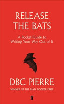 Release the Bats - A Pocket Guide to Writing Your Way Out Of It (Pierre DBC)(Paperback)