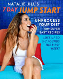 Natalie Jill's 7-Day Jump Start - Unprocess Your Diet with Super Easy Recipes-Lose Up to 5-7 Pounds the First Week! (Jill Natalie)(Pevná vazba)