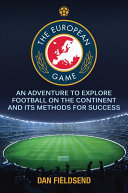 European Game - An Adventure to Explore Football on the Continent and its Methods for Success (Field