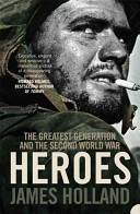 Heroes - The Greatest Generation and the Second World War (Holland James)(Paperback)