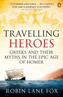 Travelling Heroes - Greeks and Their Myths in the Epic Age of Homer (Lane Fox Robin)(Paperback)