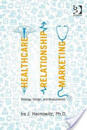 Healthcare Relationship Marketing - Strategy, Design and Measurement (Haimowitz Ira J.)(Pevná vazba