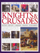 Illustrated History of Knights & Crusades - a Visual Account of the Life and Times of the Medieval Knight, an Examination of the Code of Chivalry, and a Detailed History of the Crusades (Phillips Charles)(Pevná vazba)