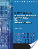 MCITP Guide to Microsoft Windows Server 2008 Administration, Exam #70-646 (Palmer Michael)(Mixed media product)