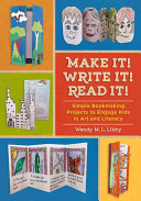 Make it! Write it! Read it! - Simple Bookmaking Projects to Engage Kids in Art and Literacy (Libby Wendy M. L.)(Paperback)
